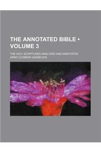 The Annotated Bible (Volume 3); The Holy Scriptures Analyzed and Annotated