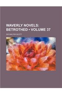 Waverly Novels (Volume 37); Betrothed