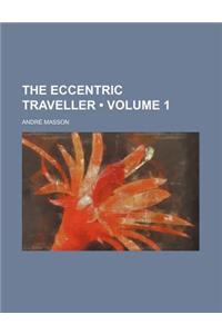 The Eccentric Traveller (Volume 1)