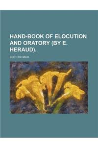 Hand-Book of Elocution and Oratory (by E. Heraud).