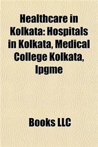 Healthcare in Kolkata: Hospitals in Kolkata, Medical College Kolkata, Ipgme