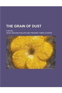 The Grain of Dust; A Novel