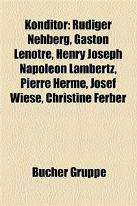 Konditor: Rudiger Nehberg, Gaston Lenotre, Henry Joseph Napoleon Lambertz, Pierre Herme, Josef Wiese, Christine Ferber