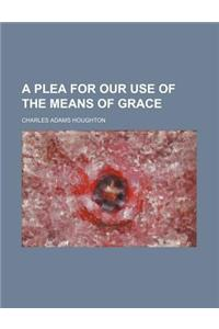 A Plea for Our Use of the Means of Grace