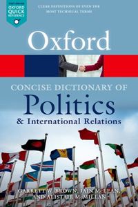 The The Concise Oxford Dictionary of Politics and International Relations Concise Oxford Dictionary of Politics and International Relations