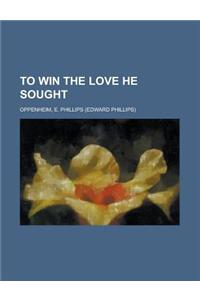 To Win the Love He Sought