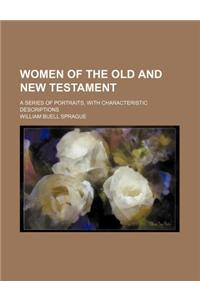 Women of the Old and New Testament; A Series of Portraits, with Characteristic Descriptions