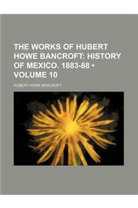 The Works of Hubert Howe Bancroft (Volume 10); History of Mexico. 1883-88