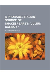 A Probable Italian Source of Shakespeare's Julius Caesar,