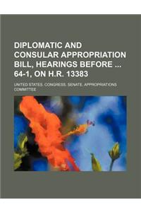 Diplomatic and Consular Appropriation Bill, Hearings Before 64-1, on H.R. 13383