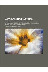With Christ at Sea; A Personal Record of Religious Experiences on Board Ship for Fifteen Years