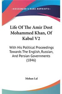 Life of the Amir Dost Mohammed Khan, of Kabul V2: With His Political Proceedings Towards the English, Russian, and Persian Governments (1846)