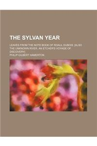 The Sylvan Year; Leaves from the Note Book of Roaul DuBois. [Also the Unknown River. an Etcher's Voyage of Discovery]