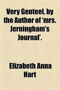 Very Genteel, by the Author of 'Mrs. Jerningham's Journal'.