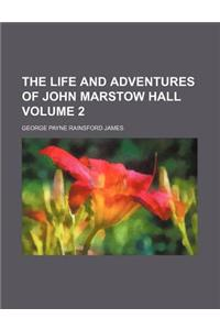 The Life and Adventures of John Marstow Hall Volume 2