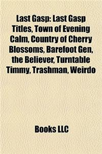 Last Gasp: Last Gasp Titles, Town of Evening Calm, Country of Cherry Blossoms, Barefoot Gen, the Believer, Turntable Timmy, Trash