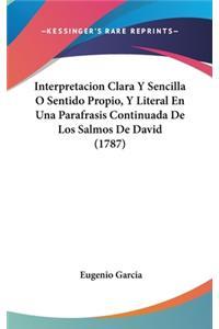 Interpretacion Clara Y Sencilla O Sentido Propio, Y Literal En Una Parafrasis Continuada De Los Salmos De David (1787)