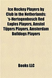 Ice Hockey Players by Club in the Netherlands: S-Hertogenbosch Red Eagles Players, Amstel Tijgers Players, Amsterdam Bulldogs Players