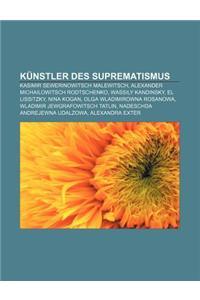 Kunstler Des Suprematismus: Kasimir Sewerinowitsch Malewitsch, Alexander Michailowitsch Rodtschenko, Wassily Kandinsky, El Lissitzky