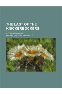 The Last of the Knickerbockers; A Comedy Romance