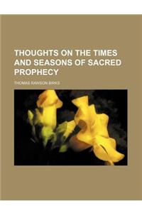 Thoughts on the Times and Seasons of Sacred Prophecy