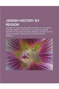 Jewish History by Region: History of the Jews in Africa, History of the Jews in Central America, History of the Jews in Europe