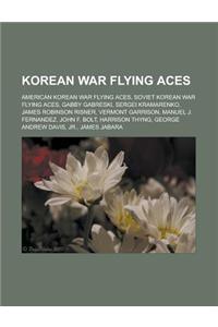 Korean War Flying Aces: American Korean War Flying Aces, Soviet Korean War Flying Aces, Gabby Gabreski, Sergei Kramarenko, James Robinson Risn