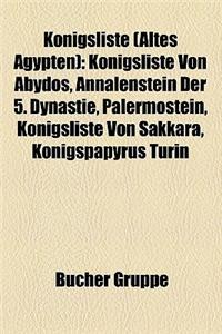 Konigsliste (Altes Agypten): Konigsliste Von Abydos, Annalenstein Der 5. Dynastie, Palermostein, Konigsliste Von Sakkara, Konigspapyrus Turin