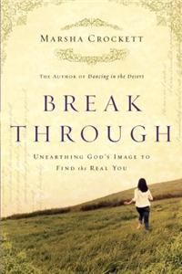 Break Through: Unearthing God's Image to Find the Real You