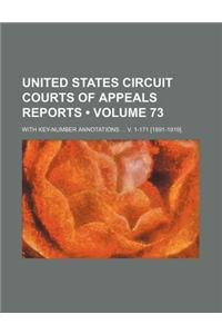 United States Circuit Courts of Appeals Reports (Volume 73); With Key-Number Annotations V. 1-171 [1891-1919].