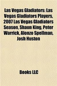 Las Vegas Gladiators: Las Vegas Gladiators Players, 2007 Las Vegas Gladiators Season, Shaun King, Peter Warrick, Alonzo Spellman, Josh Husto