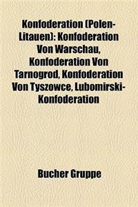 Konfoderation (Polen-Litauen): Konfoderation Von Warschau, Konfoderation Von Tarnogrod, Konfoderation Von Tyszowce, Lubomirski-Konfoderation