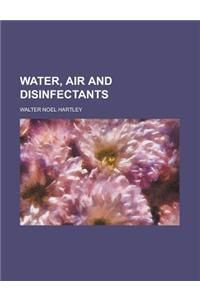 Water, Air and Disinfectants