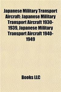 Japanese Military Transport Aircraft: Japanese Military Transport Aircraft 1930-1939, Japanese Military Transport Aircraft 1940-1949