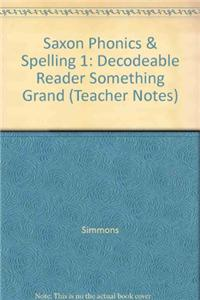 Saxon Phonics & Spelling 1: Decodeable Reader Something Grand
