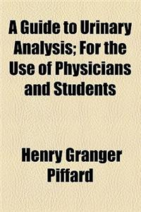 A Guide to Urinary Analysis; For the Use of Physicians and Students