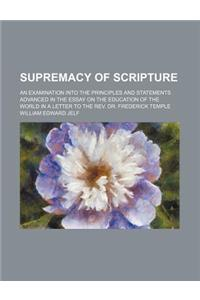 Supremacy of Scripture; An Examination Into the Principles and Statements Advanced in the Essay on the Education of the World in a Letter to the REV.