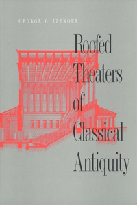 Roofed Theaters of Classical Antiquity