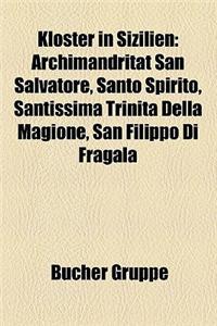 Kloster in Sizilien: Archimandritat San Salvatore, Santo Spirito, Santissima Trinit Della Magione, San Filippo Di Fragal