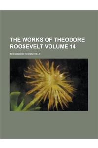 The Works of Theodore Roosevelt Volume 14