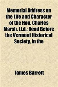 Memorial Address on the Life and Character of the Hon. Charles Marsh, LL.D.; Read Before the Vermont Historical Society, in the