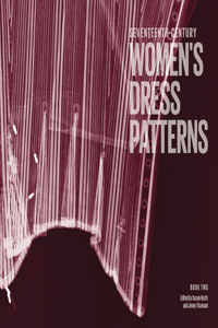 Seventeenth-Century Women's Dress Patterns, Book Two
