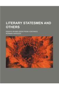 Literary Statesmen and Others; Essays on Men Seen from a Distance
