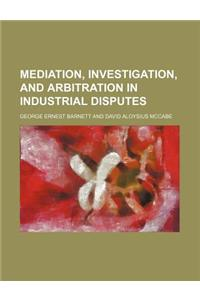 Mediation, Investigation, and Arbitration in Industrial Disputes