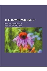 The Tower; With Legends and Lyrics Volume 7