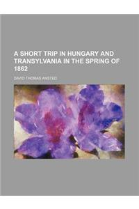 A Short Trip in Hungary and Transylvania in the Spring of 1862