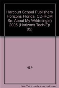 Harcourt School Publishers Horizons Florida: CD-ROM Se: About My Wrld(single) 2005
