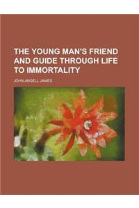 The Young Man's Friend and Guide Through Life to Immortality
