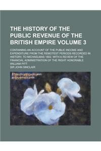 The History of the Public Revenue of the British Empire (Volume 3); Containing an Account of the Public Income and Expenditure from the