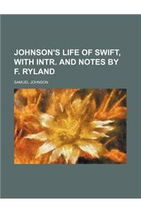 Johnson's Life of Swift, with Intr. and Notes by F. Ryland